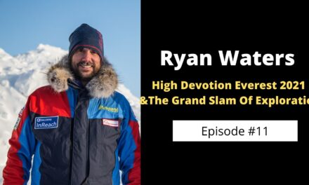 Ryan Waters | High Devotion Everest 2021 And The Grand Slam Of Exploration